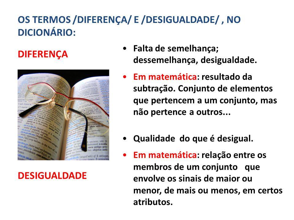 OS TERMOS /DIFERENÇA/ E /DESIGUALDADE/ , NO DICIONÁRIO: