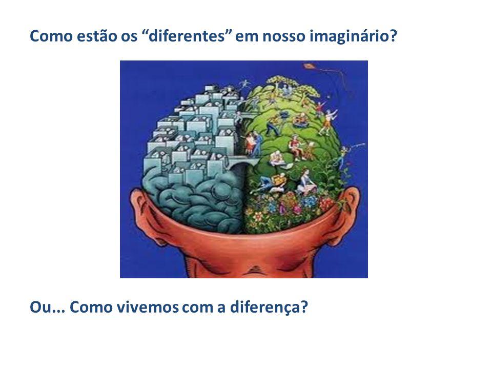 Como estão os diferentes em nosso imaginário