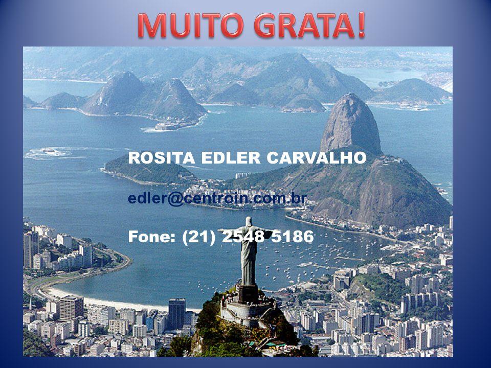 MUITO GRATA! ROSITA EDLER CARVALHO edler@centroin.com.br