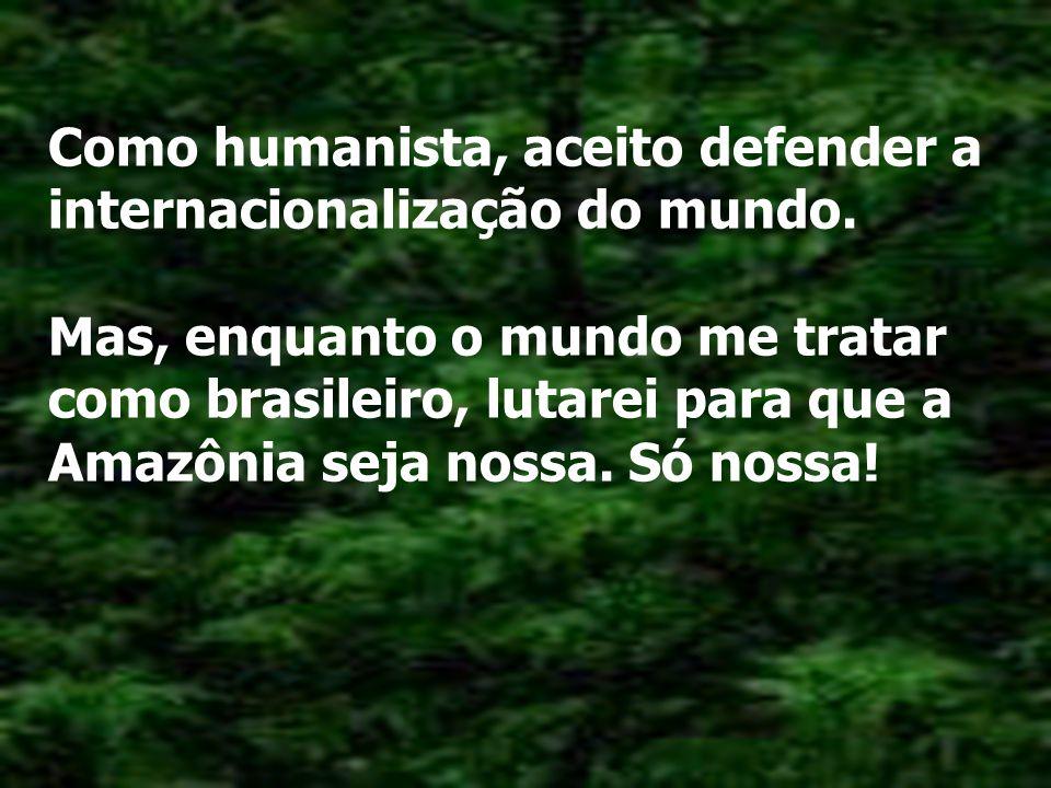 Como humanista, aceito defender a internacionalização do mundo