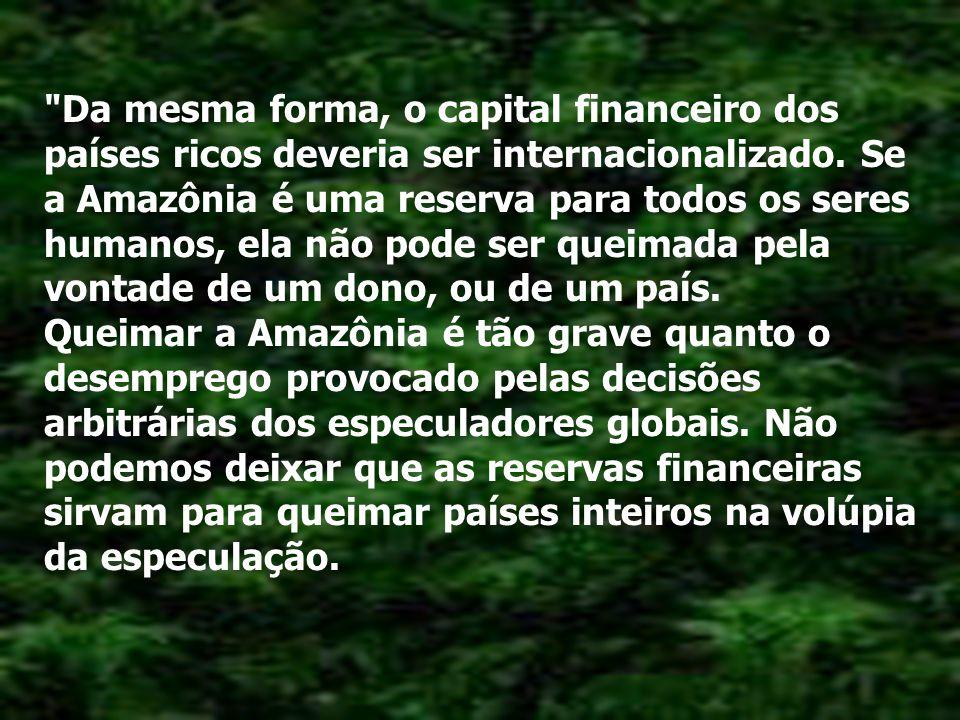 Da mesma forma, o capital financeiro dos países ricos deveria ser internacionalizado.