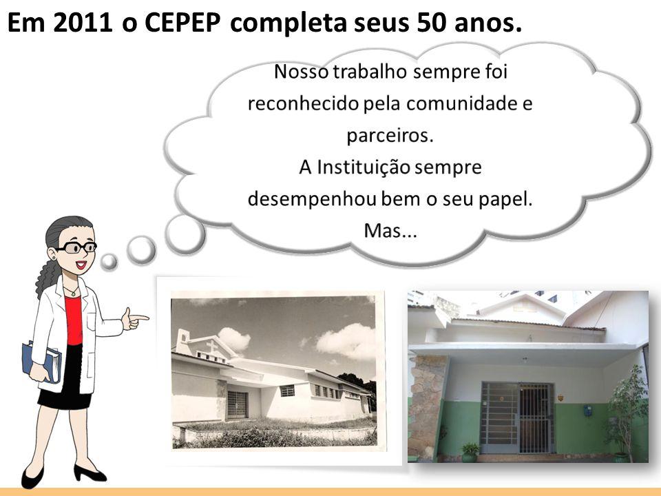 Em 2011 o CEPEP completa seus 50 anos.