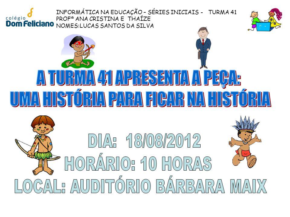 A TURMA 41 APRESENTA A PEÇA: UMA HISTÓRIA PARA FICAR NA HISTÓRIA