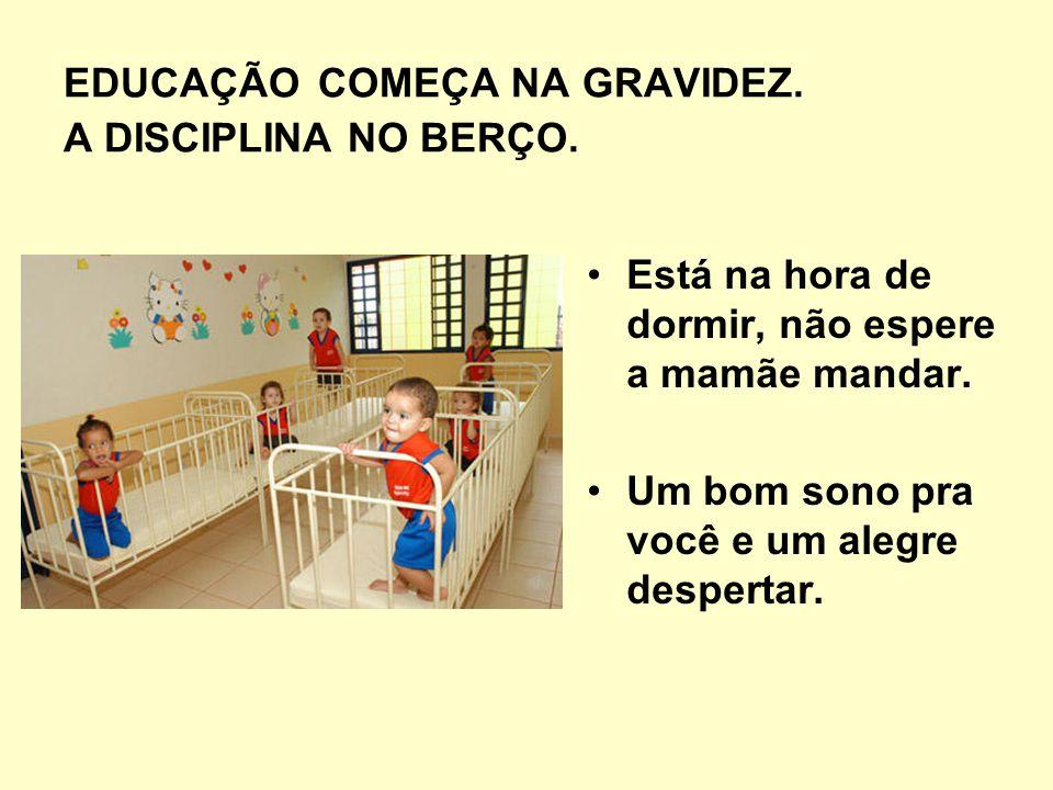 EDUCAÇÃO COMEÇA NA GRAVIDEZ. A DISCIPLINA NO BERÇO.