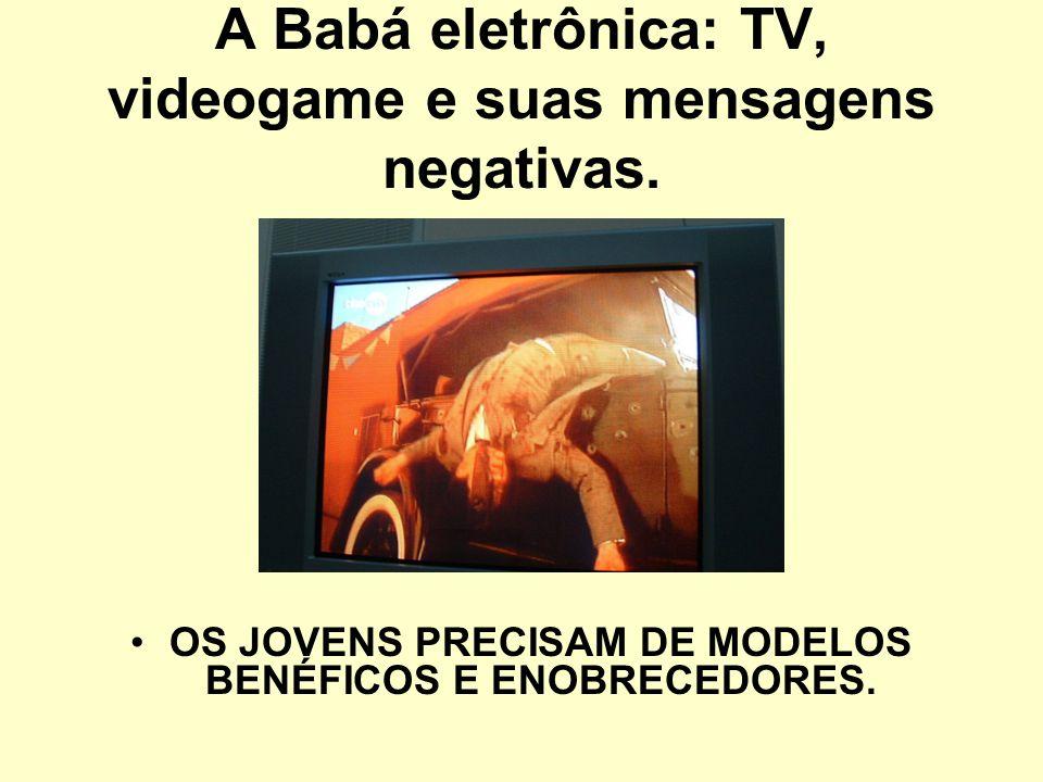 A Babá eletrônica: TV, videogame e suas mensagens negativas.