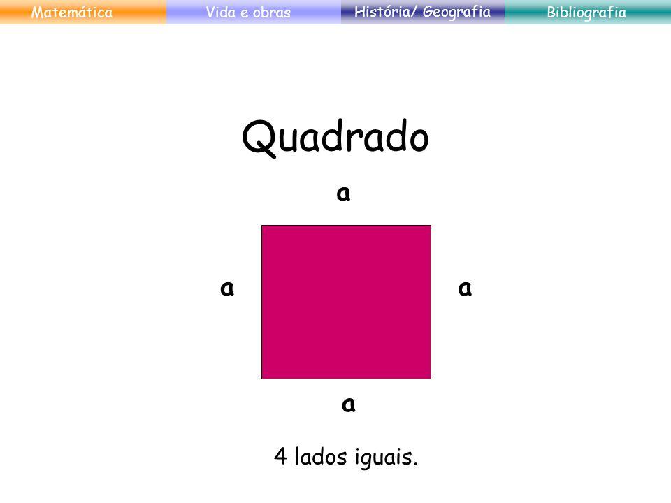 Quadrado a a a a 4 lados iguais. Matemática Vida e obras