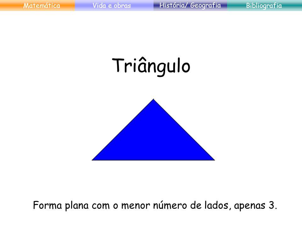 Triângulo Forma plana com o menor número de lados, apenas 3.