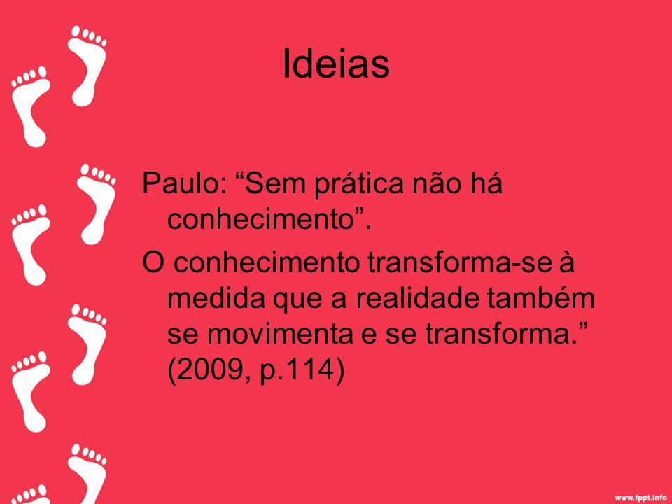 Ideias Paulo: Sem prática não há conhecimento .