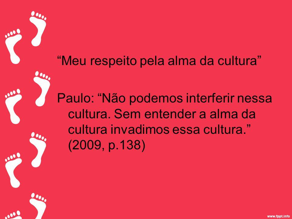 Meu respeito pela alma da cultura