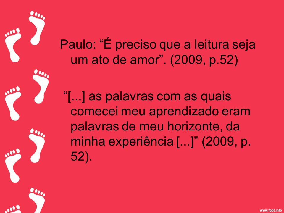Paulo: É preciso que a leitura seja um ato de amor . (2009, p.52)