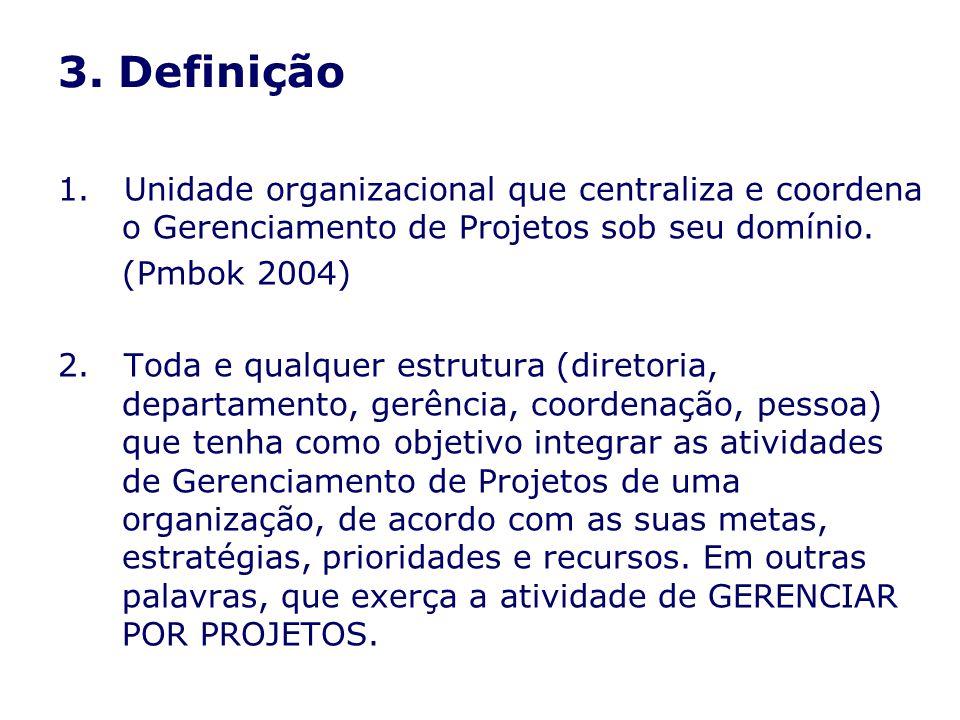 3. Definição 1. Unidade organizacional que centraliza e coordena o Gerenciamento de Projetos sob seu domínio.