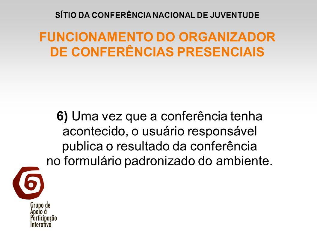 6) Uma vez que a conferência tenha acontecido, o usuário responsável