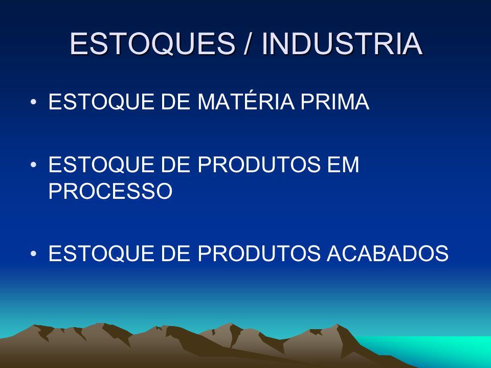 ESTOQUES / INDUSTRIA ESTOQUE DE MATÉRIA PRIMA