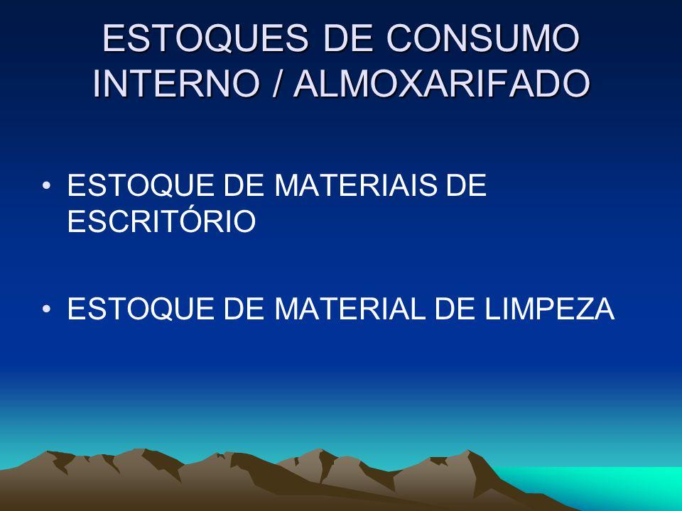 ESTOQUES DE CONSUMO INTERNO / ALMOXARIFADO