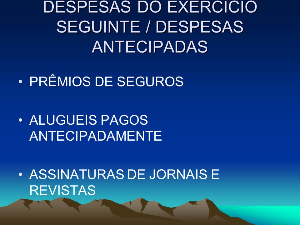 DESPESAS DO EXERCÍCIO SEGUINTE / DESPESAS ANTECIPADAS