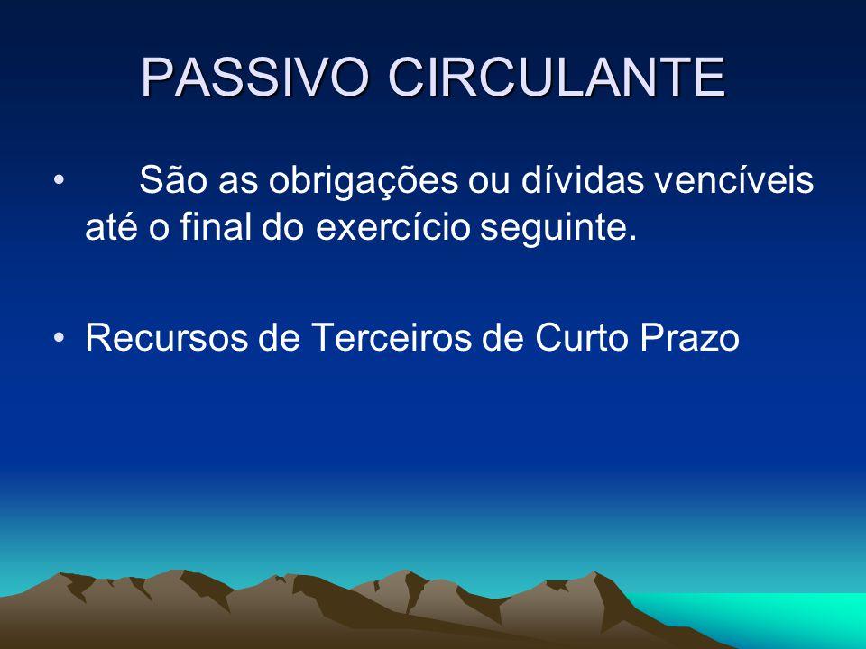 PASSIVO CIRCULANTE São as obrigações ou dívidas vencíveis até o final do exercício seguinte.