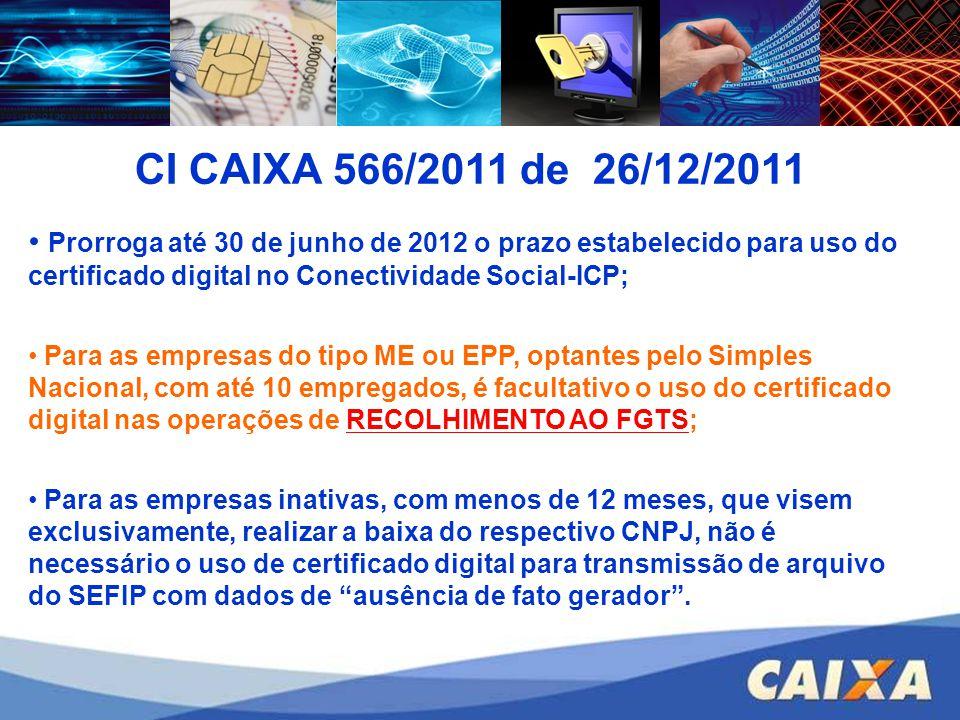 CI CAIXA 566/2011 de 26/12/2011 Prorroga até 30 de junho de 2012 o prazo estabelecido para uso do certificado digital no Conectividade Social-ICP;
