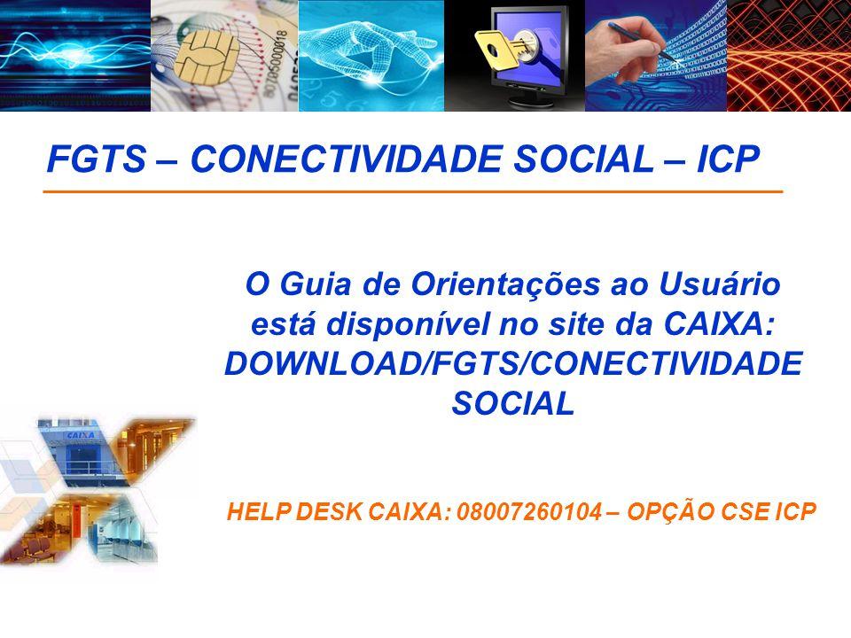 HELP DESK CAIXA: 08007260104 – OPÇÃO CSE ICP