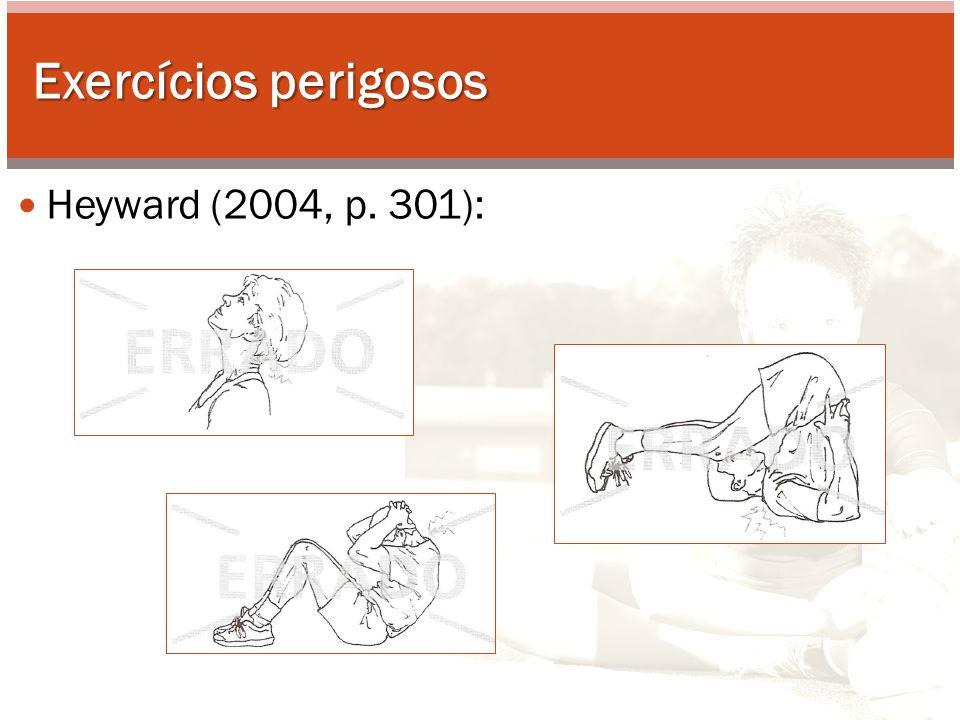 Exercícios perigosos Heyward (2004, p. 301):