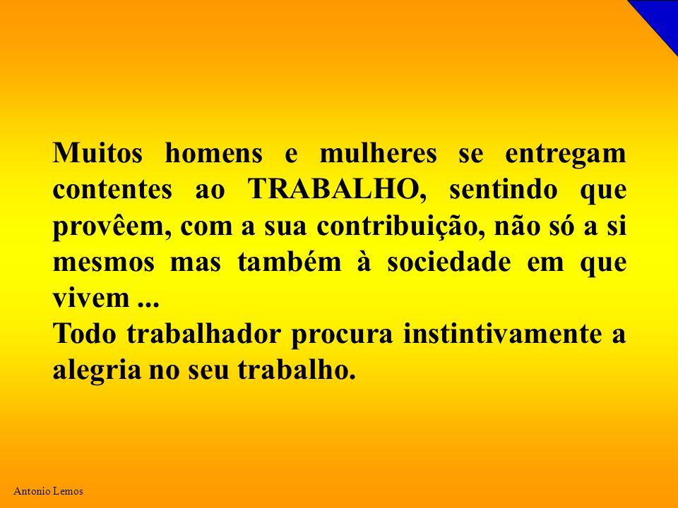Muitos homens e mulheres se entregam contentes ao TRABALHO, sentindo que provêem, com a sua contribuição, não só a si mesmos mas também à sociedade em que vivem ...