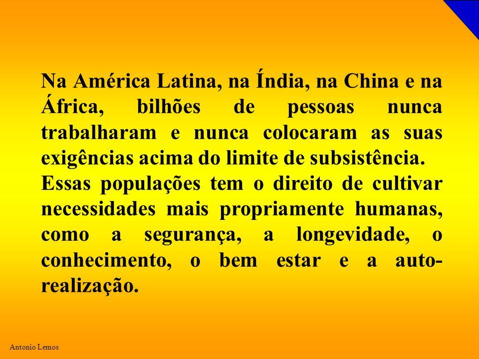 Na América Latina, na Índia, na China e na África, bilhões de pessoas nunca trabalharam e nunca colocaram as suas exigências acima do limite de subsistência.