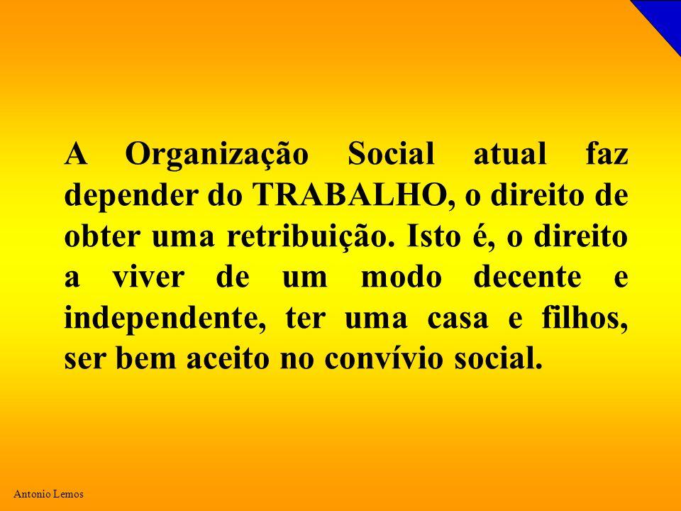 A Organização Social atual faz depender do TRABALHO, o direito de obter uma retribuição.
