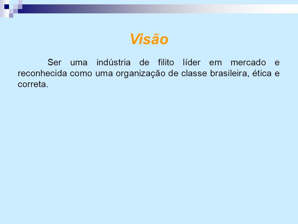 Visão Ser uma indústria de filito líder em mercado e reconhecida como uma organização de classe brasileira, ética e correta.