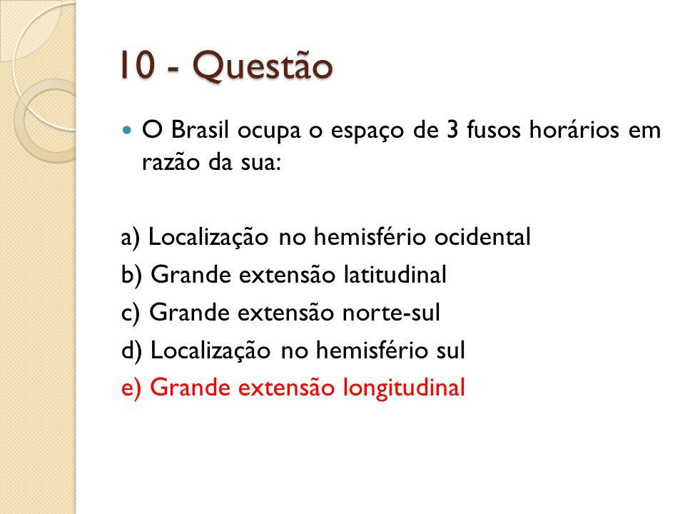 10 - Questão O Brasil ocupa o espaço de 3 fusos horários em razão da sua: a) Localização no hemisfério ocidental.