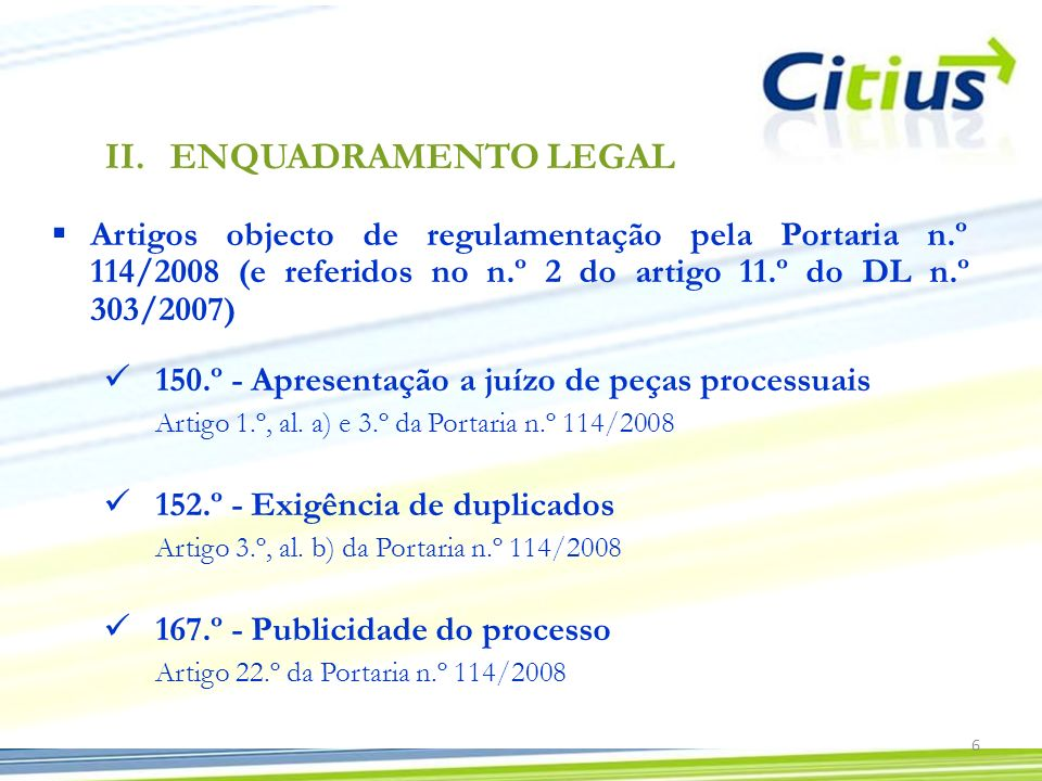 ENQUADRAMENTO LEGAL Artigos objecto de regulamentação pela Portaria n.º 114/2008 (e referidos no n.º 2 do artigo 11.º do DL n.º 303/2007)