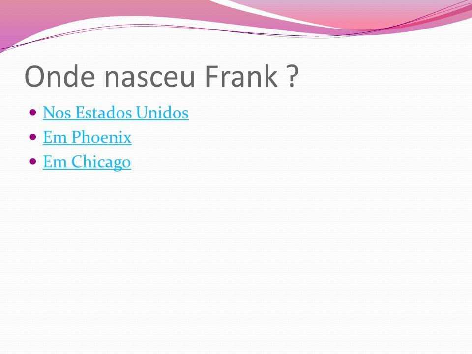 Onde nasceu Frank Nos Estados Unidos Em Phoenix Em Chicago