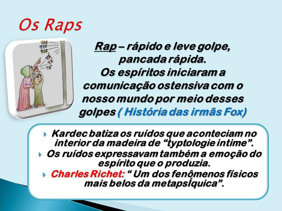 Os Raps Rap – rápido e leve golpe, pancada rápida.