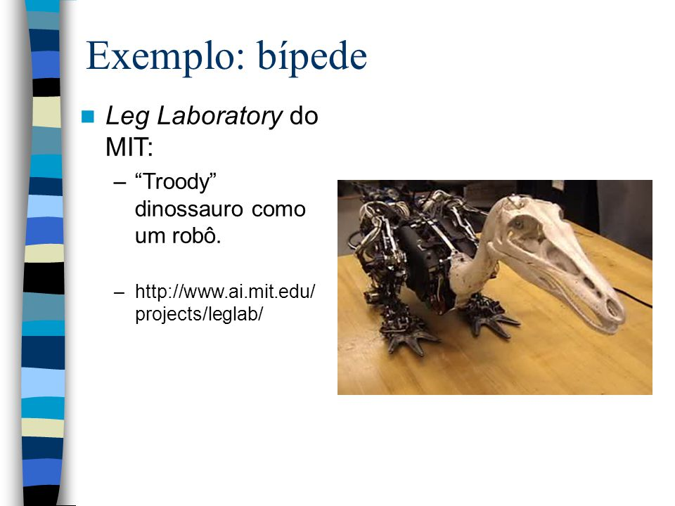Exemplo: bípede Leg Laboratory do MIT: