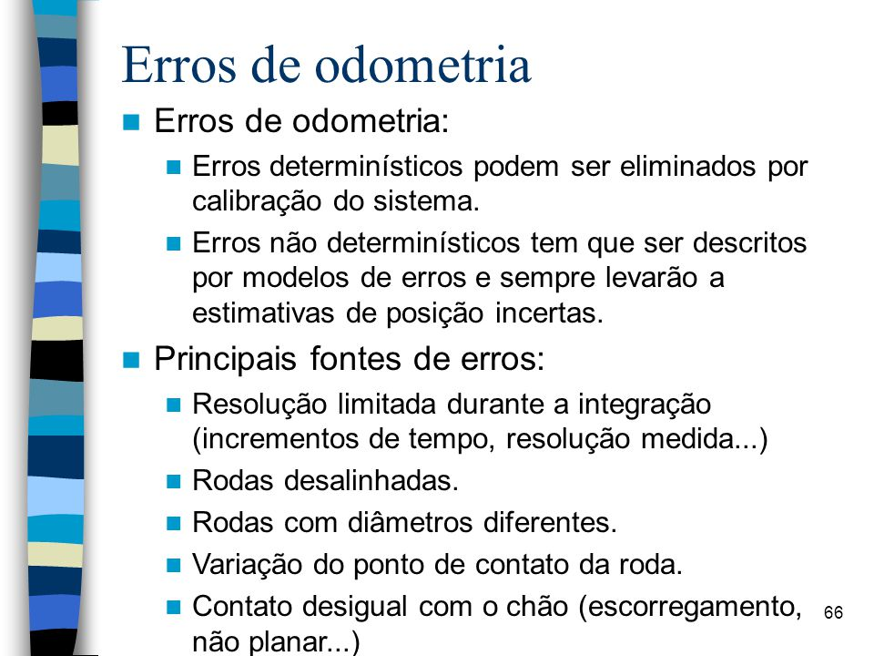 Erros de odometria Erros de odometria: Principais fontes de erros: