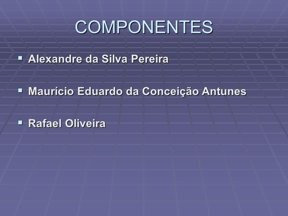 COMPONENTES Alexandre da Silva Pereira
