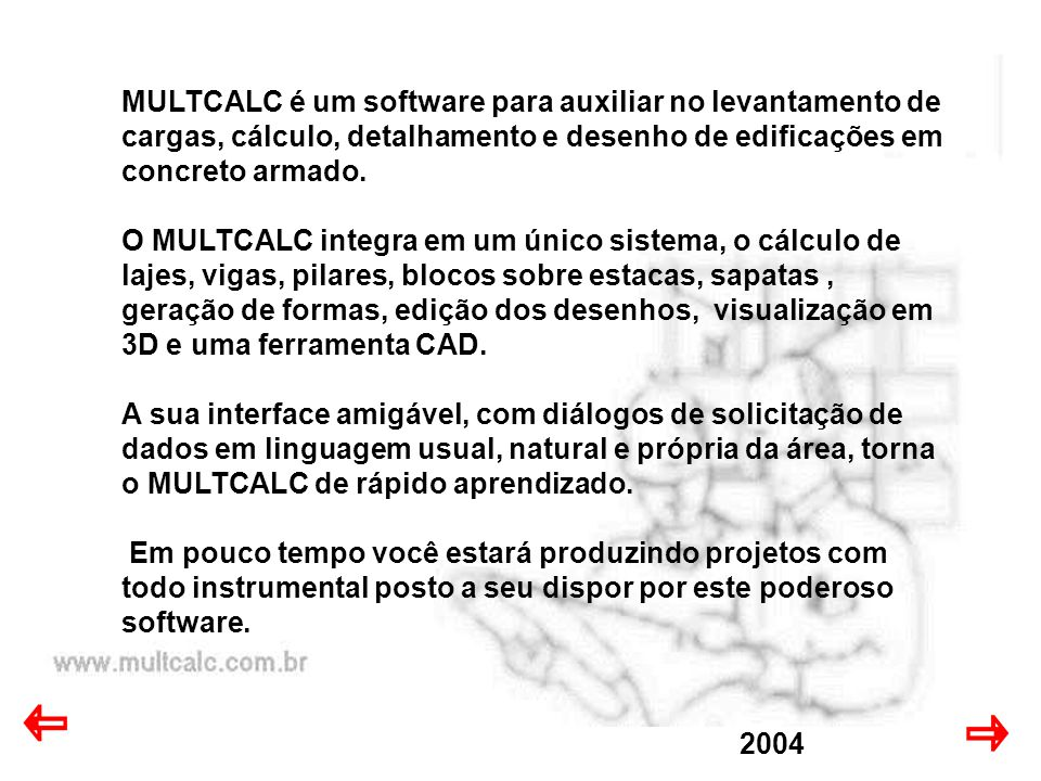 MULTCALC é um software para auxiliar no levantamento de cargas, cálculo, detalhamento e desenho de edificações em concreto armado.