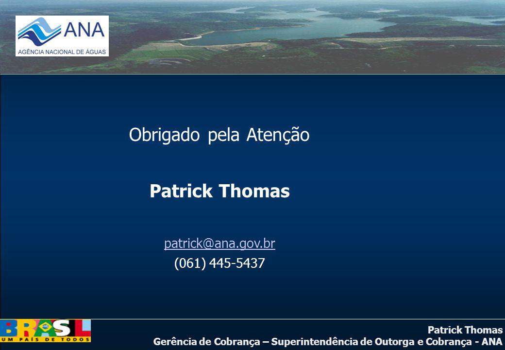 Obrigado pela Atenção Patrick Thomas patrick@ana.gov.br (061) 445-5437