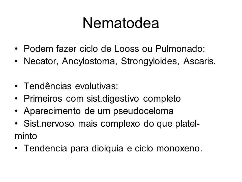 Nematodea Podem fazer ciclo de Looss ou Pulmonado: