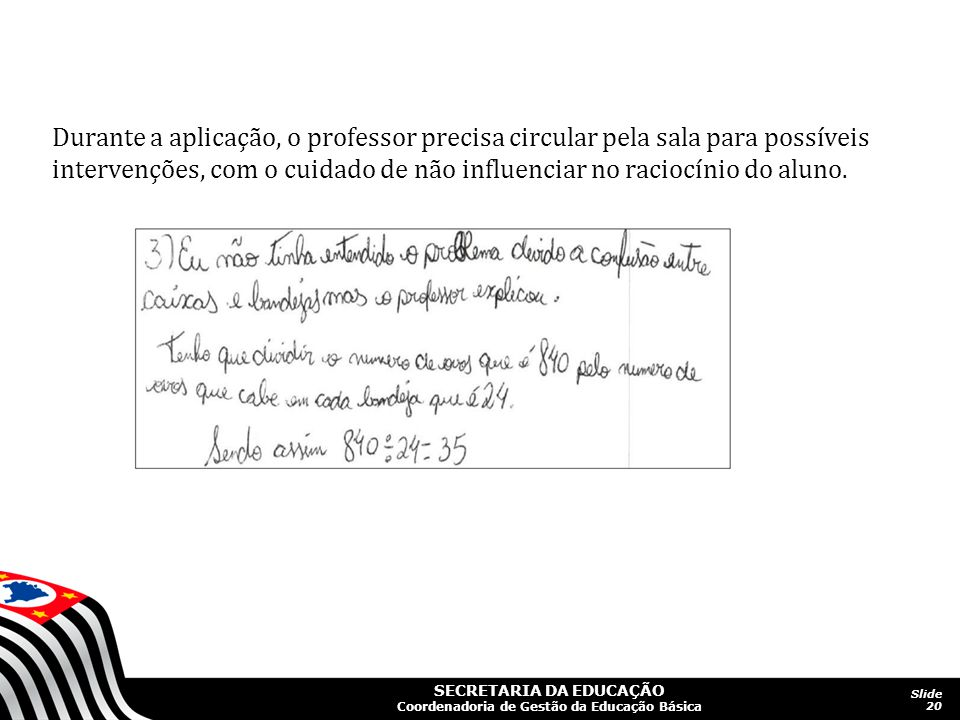 Durante a aplicação, o professor precisa circular pela sala para possíveis