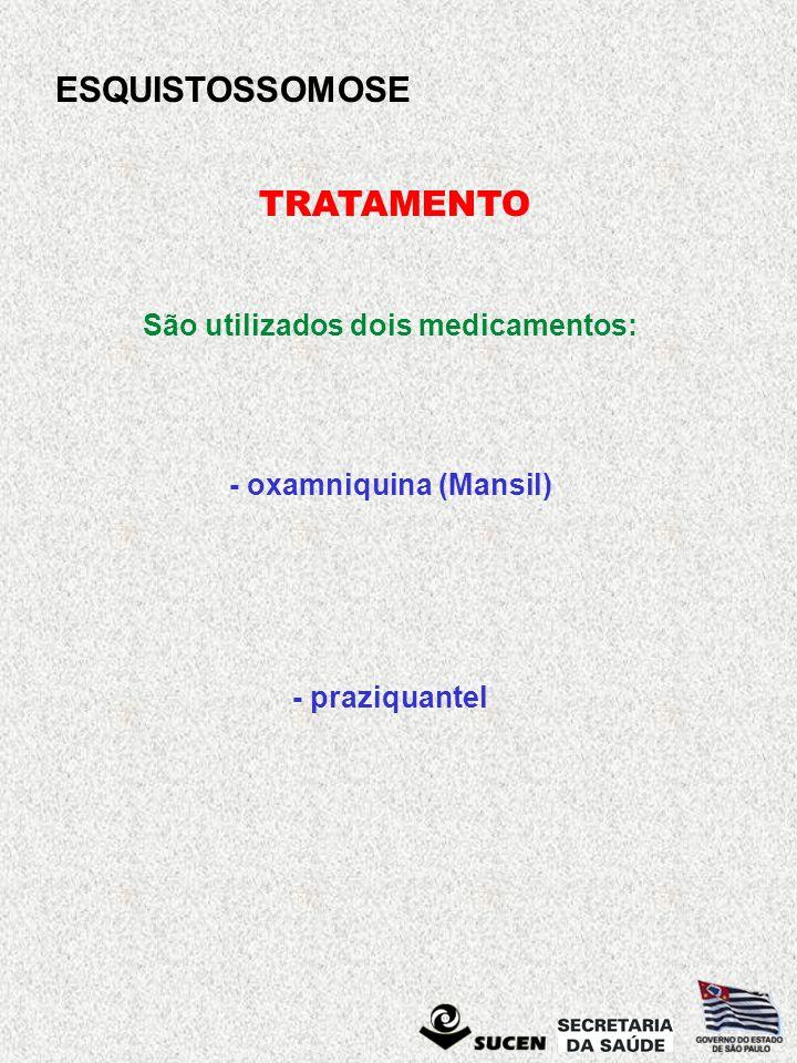 São utilizados dois medicamentos: - oxamniquina (Mansil)