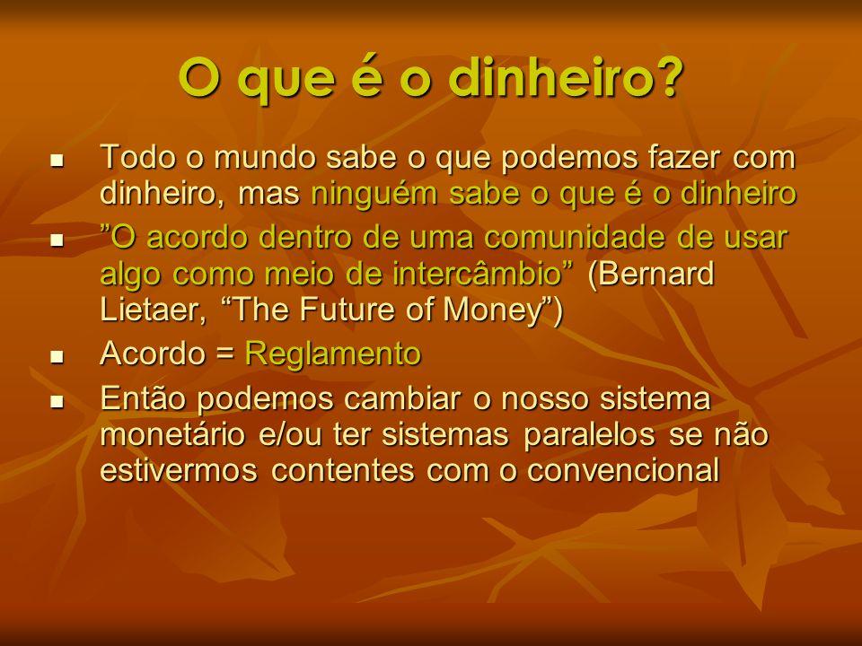 O que é o dinheiro Todo o mundo sabe o que podemos fazer com dinheiro, mas ninguém sabe o que é o dinheiro.