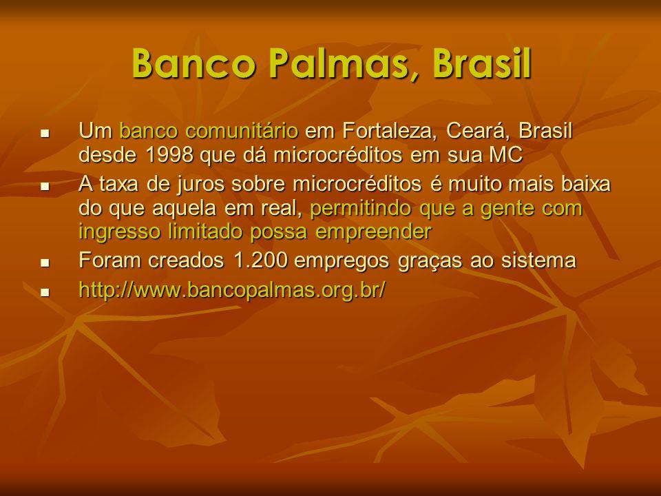 Banco Palmas, BrasilUm banco comunitário em Fortaleza, Ceará, Brasil desde 1998 que dá microcréditos em sua MC.