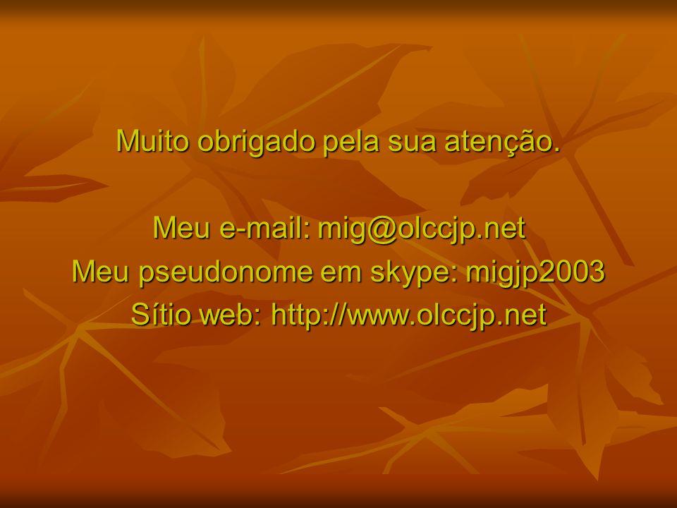 Muito obrigado pela sua atenção. Meu e-mail: mig@olccjp.net