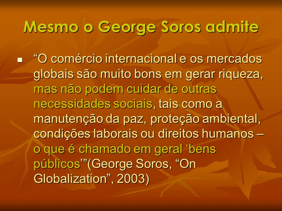 Mesmo o George Soros admite