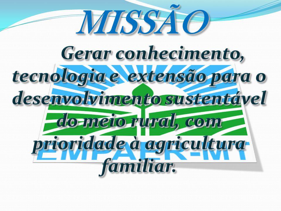 MISSÃO Gerar conhecimento, tecnologia e extensão para o desenvolvimento sustentável do meio rural, com prioridade à agricultura familiar.