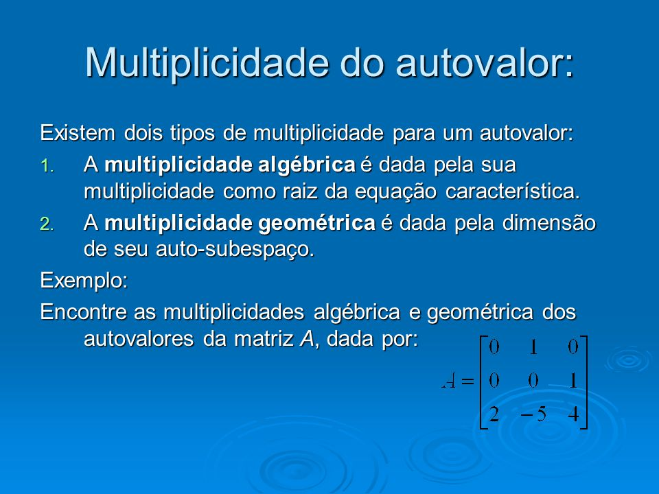 Multiplicidade do autovalor: