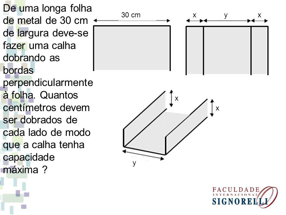 De uma longa folha de metal de 30 cm de largura deve-se fazer uma calha dobrando as