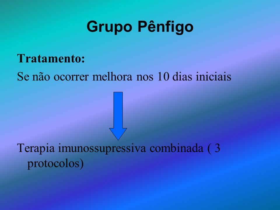 Grupo Pênfigo Tratamento: Se não ocorrer melhora nos 10 dias iniciais