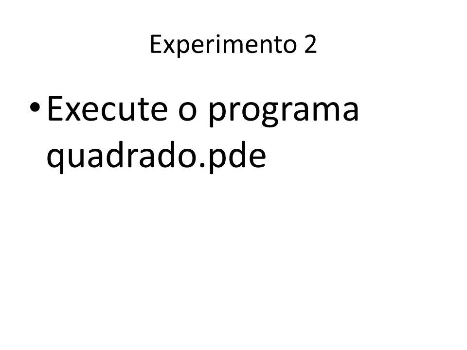 Execute o programa quadrado.pde