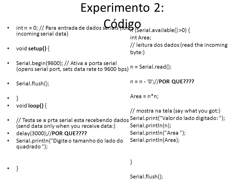 Experimento 2: Código int n = 0; // Para entrada de dados seriais (for incoming serial data) void setup() {