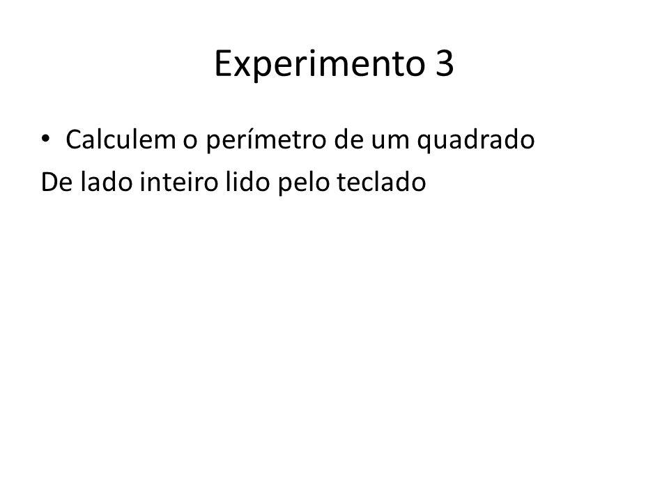 Experimento 3 Calculem o perímetro de um quadrado